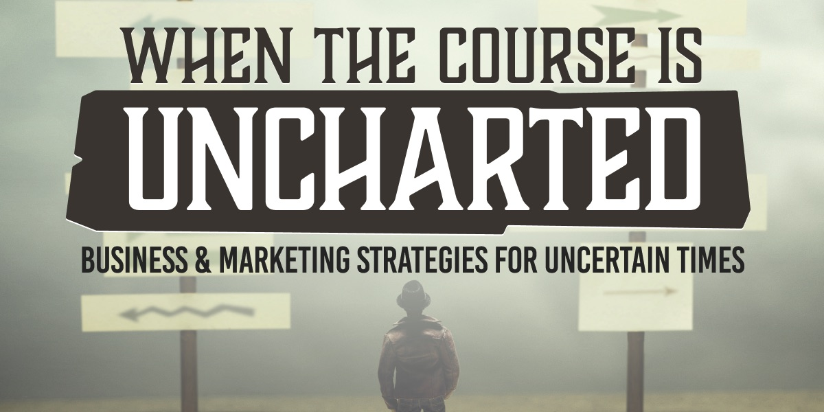 Business & Marketing Strategies for Uncertain Times