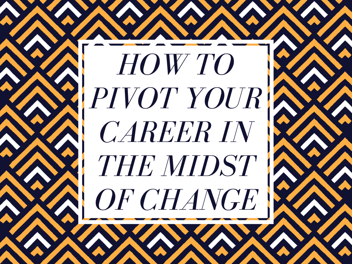 How to Pivot Your Career in the Midst of Change